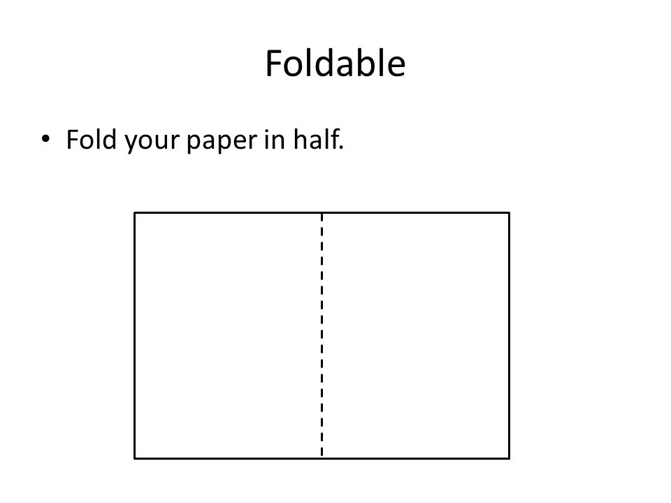 Foldable Fold your paper in half.