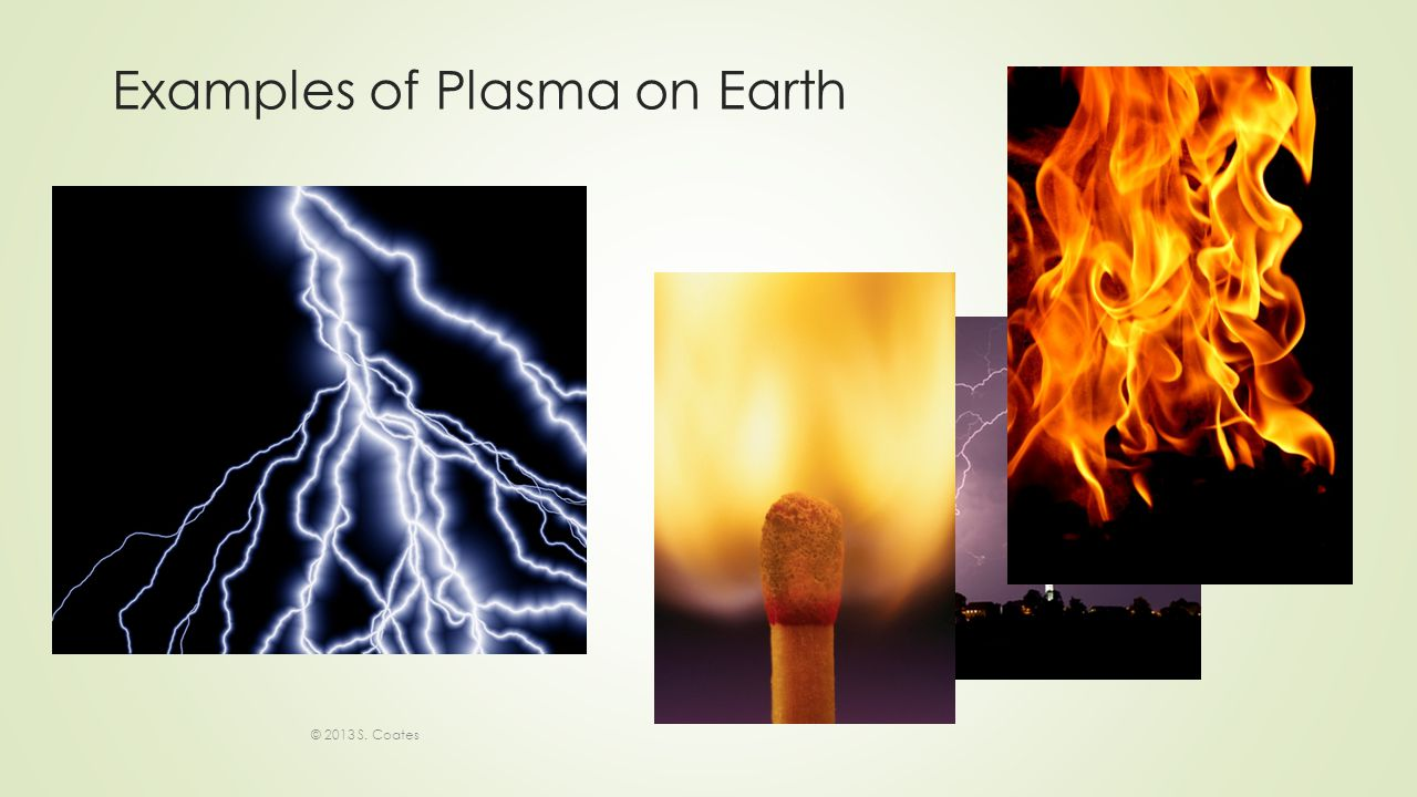 Examples of Plasma on Earth © 2013 S. Coates