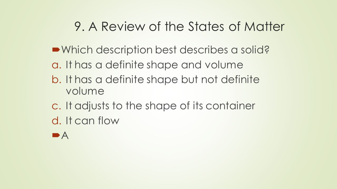 9. A Review of the States of Matter  Which description best describes a solid.