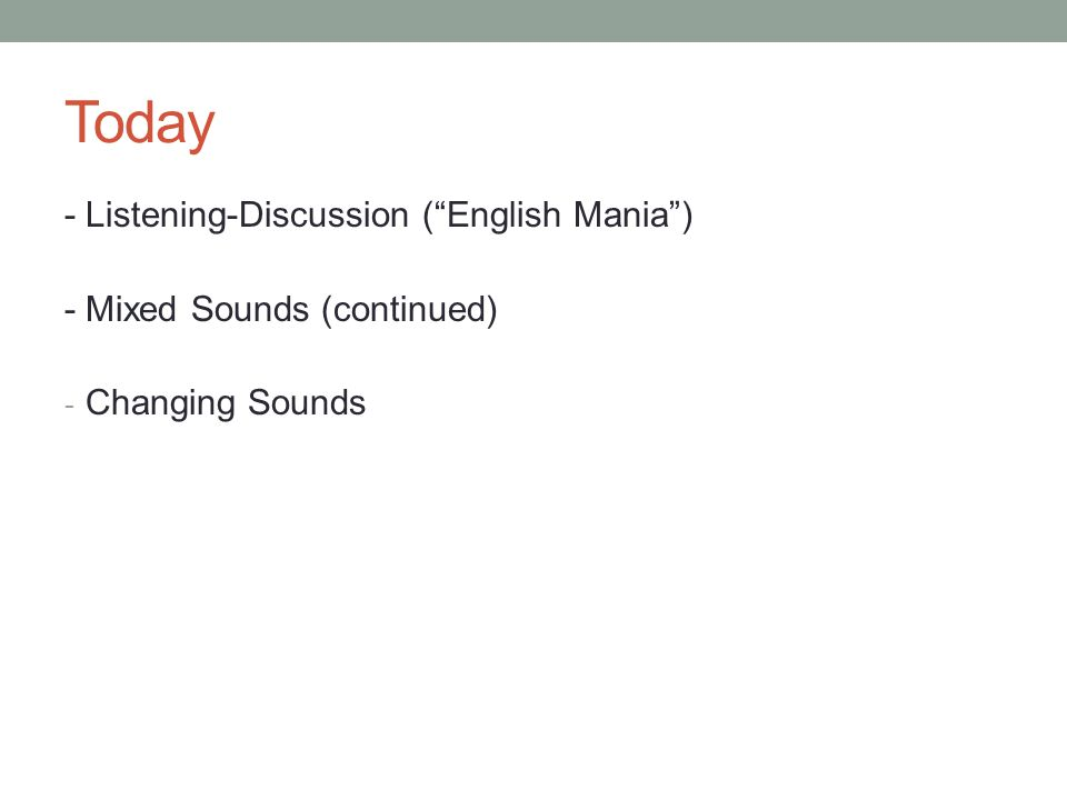 "Today - Listening-Discussion (""English Mania"") - Mixed Sounds (continued) - Changing Sounds"