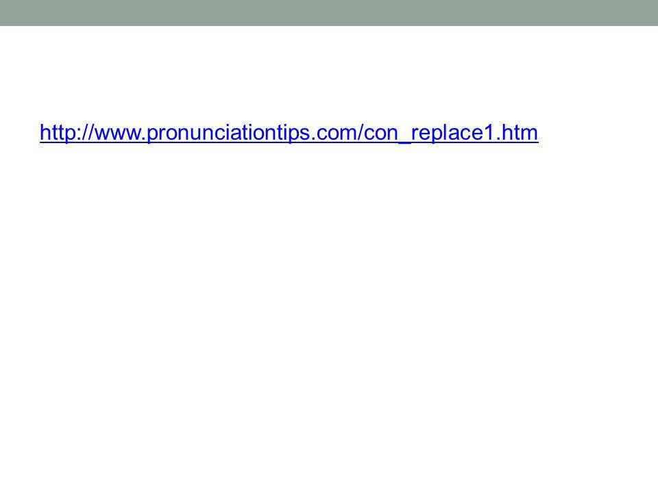 http://www.pronunciationtips.com/con_replace1.htm