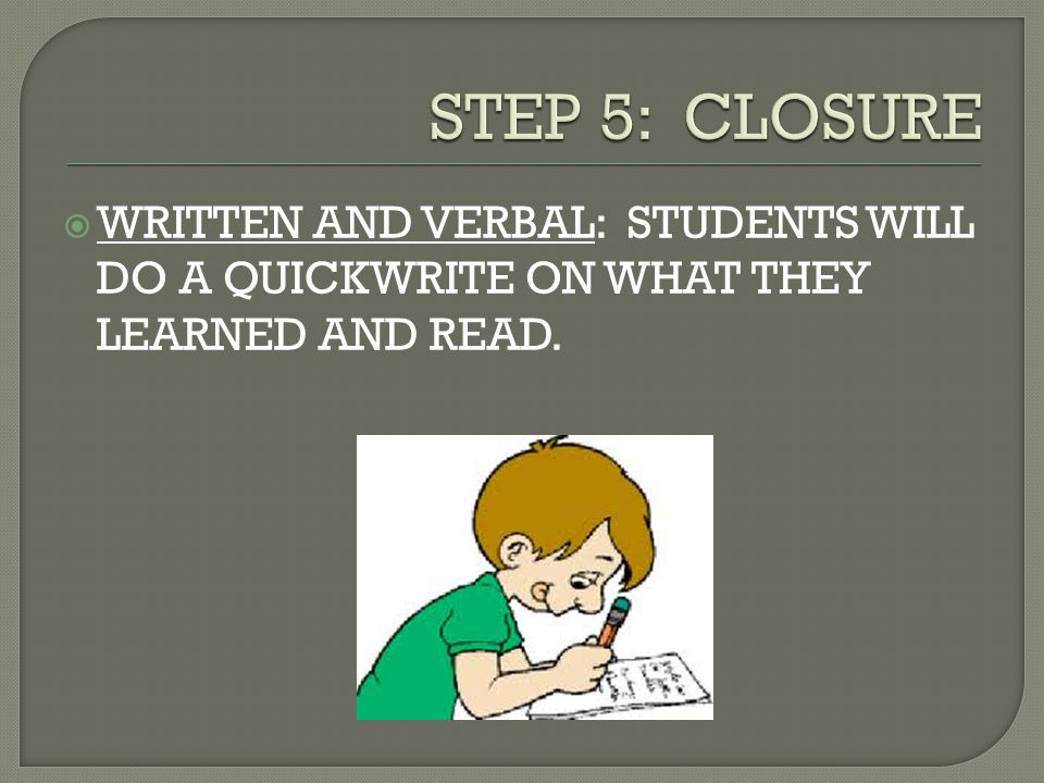  WRITTEN AND VERBAL: STUDENTS WILL DO A QUICKWRITE ON WHAT THEY LEARNED AND READ.