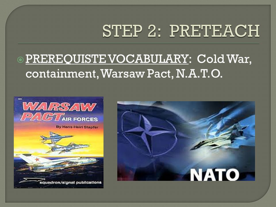  PREREQUISTE VOCABULARY: Cold War, containment, Warsaw Pact, N.A.T.O.