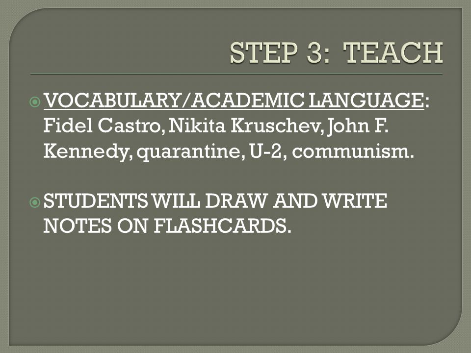  VOCABULARY/ACADEMIC LANGUAGE: Fidel Castro, Nikita Kruschev, John F.