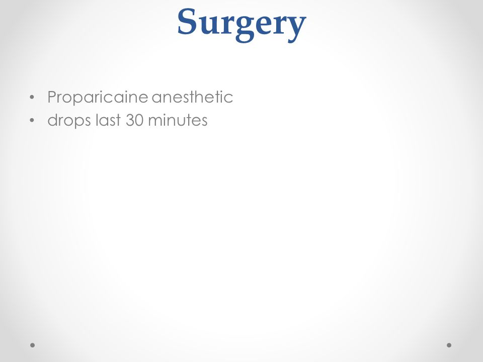 Surgery Proparicaine anesthetic drops last 30 minutes