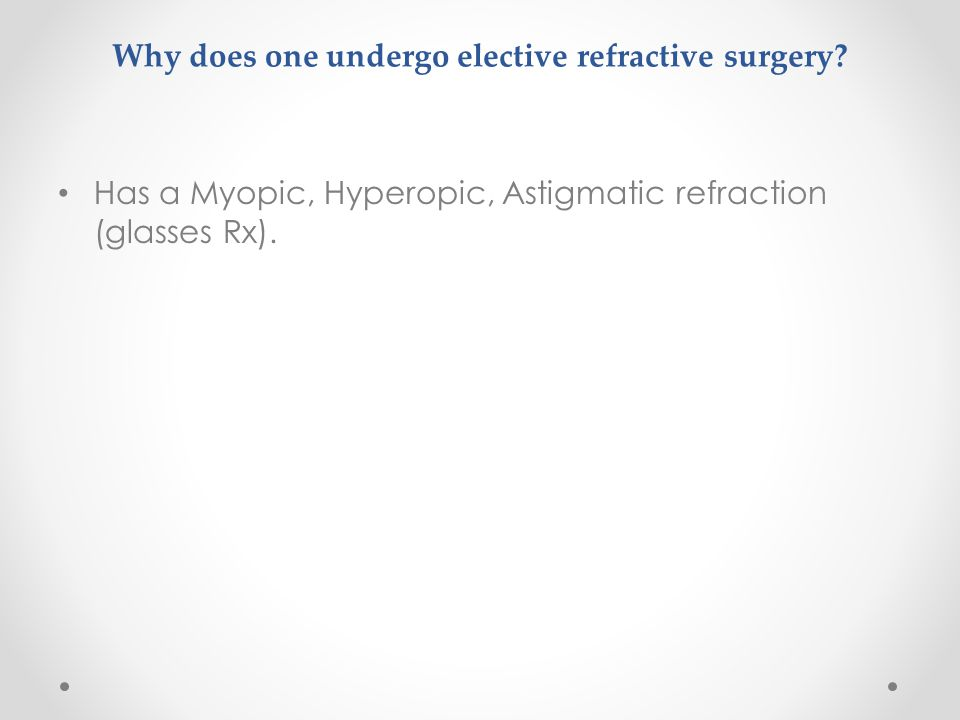 Why does one undergo elective refractive surgery.