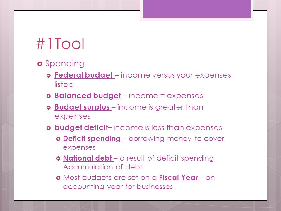 #1Tool  Spending  Federal budget – income versus your expenses listed  Balanced budget – income = expenses  Budget surplus – income is greater tha