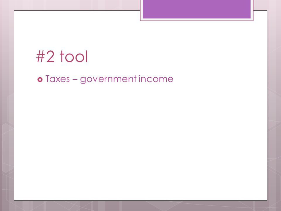 #2 tool  Taxes – government income