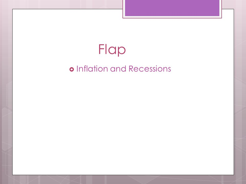 Flap  Inflation and Recessions
