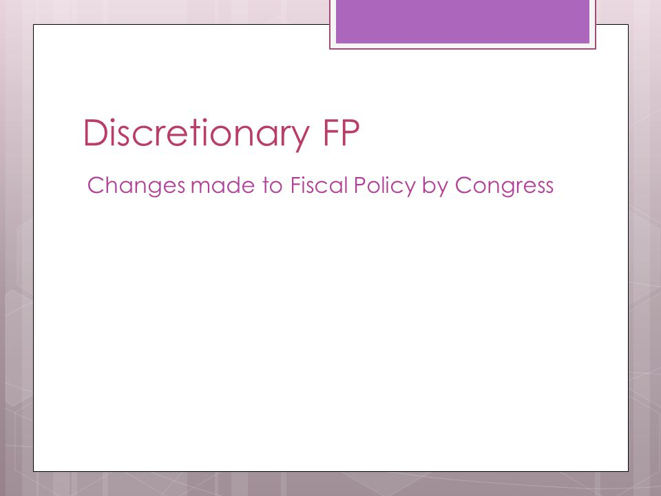 Discretionary FP Changes made to Fiscal Policy by Congress