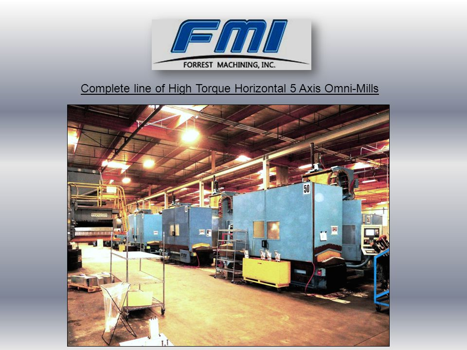 Complete line of High Torque Horizontal 5 Axis Omni-Mills