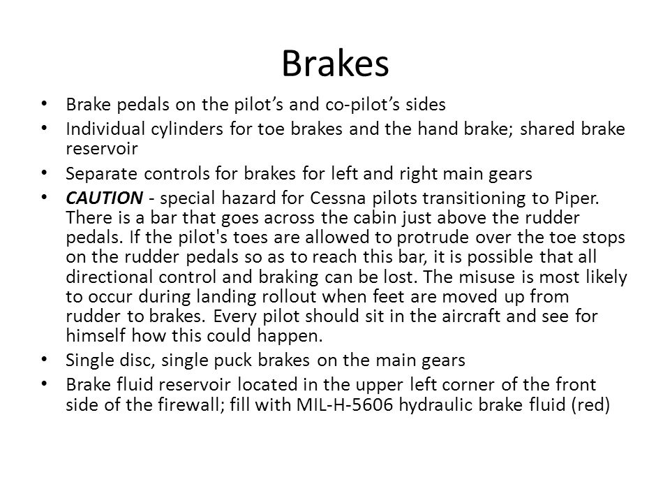 Brakes Brake pedals on the pilot's and co-pilot's sides Individual cylinders for toe brakes and the hand brake; shared brake reservoir Separate contro