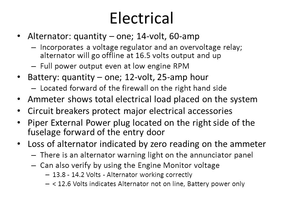 Electrical Alternator: quantity – one; 14-volt, 60-amp – Incorporates a voltage regulator and an overvoltage relay; alternator will go offline at 16.5