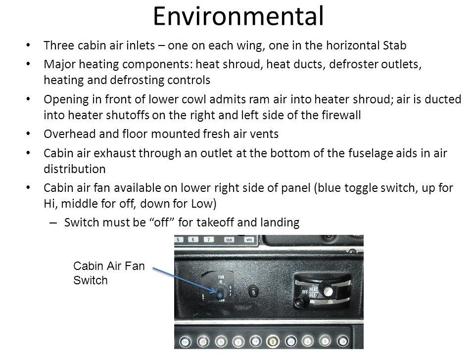 Environmental Three cabin air inlets – one on each wing, one in the horizontal Stab Major heating components: heat shroud, heat ducts, defroster outle