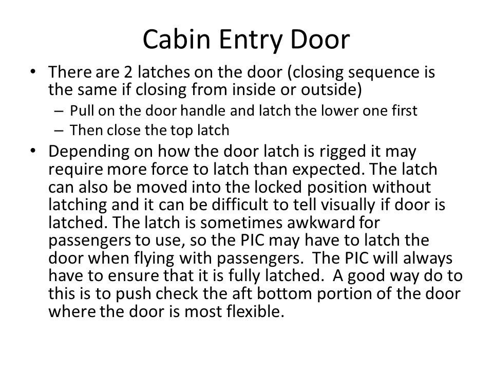 Cabin Entry Door There are 2 latches on the door (closing sequence is the same if closing from inside or outside) – Pull on the door handle and latch