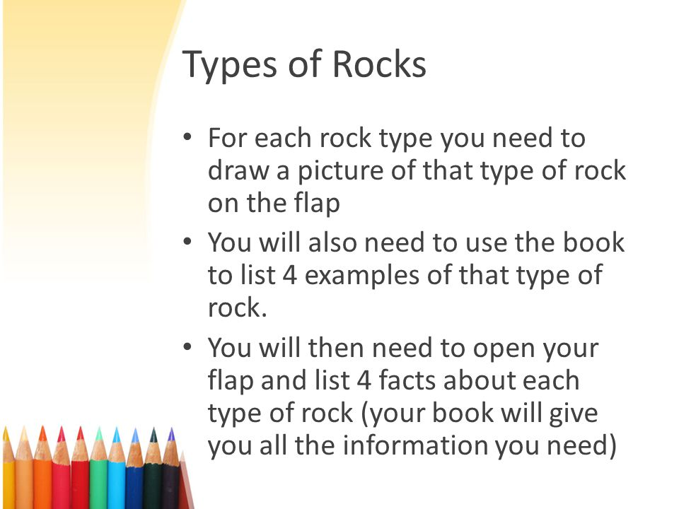 Grading is as follows: Rock typesLabelsIllustrations (2pts each) Examples (minimum of 4) Fact 1Fact 2Fact 3Fact 4 Sedimentary Metamorphic Igneous Color (7pts)**************************** Neatness(7pts)**************************** Total Points