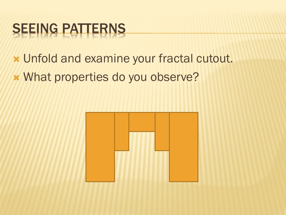  Unfold and examine your fractal cutout.  What properties do you observe