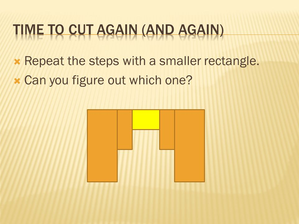 Repeat the steps with a smaller rectangle.  Can you figure out which one