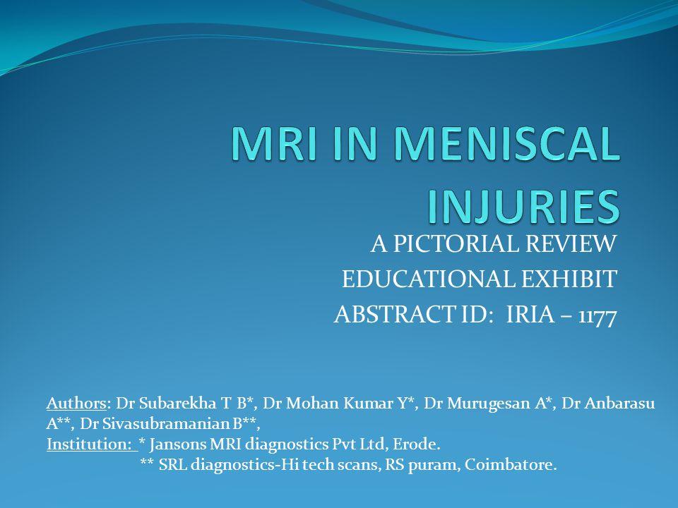 A PICTORIAL REVIEW EDUCATIONAL EXHIBIT ABSTRACT ID: IRIA – 1177 Authors: Dr Subarekha T B*, Dr Mohan Kumar Y*, Dr Murugesan A*, Dr Anbarasu A**, Dr Sivasubramanian B**, Institution: * Jansons MRI diagnostics Pvt Ltd, Erode.
