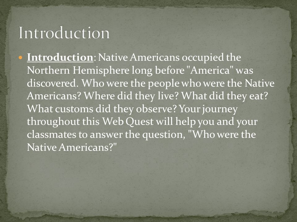 Introduction: Native Americans occupied the Northern Hemisphere long before America was discovered.