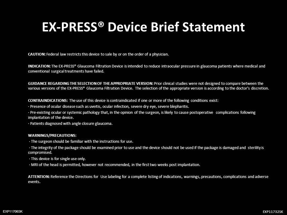EX-PRESS® Device Brief Statement CAUTION: Federal law restricts this device to sale by or on the order of a physician. INDICATION: The EX-PRESS® Glauc