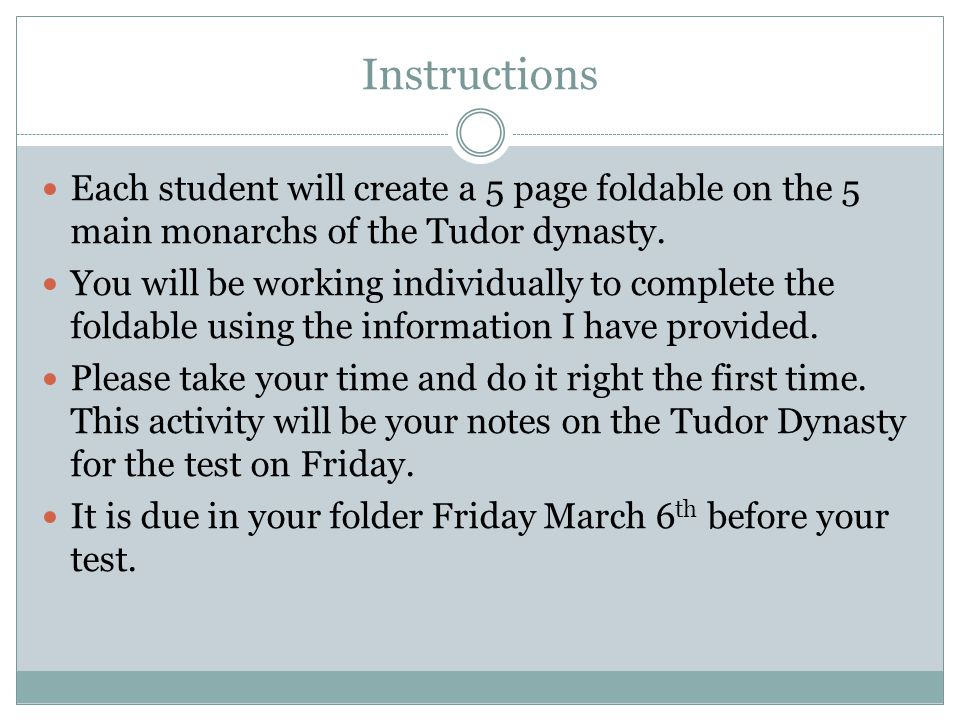Instructions Each student will create a 5 page foldable on the 5 main monarchs of the Tudor dynasty.