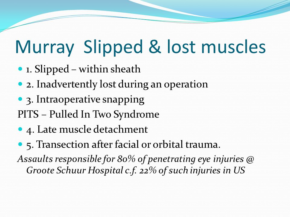 Murray Slipped & lost muscles 1. Slipped – within sheath 2.