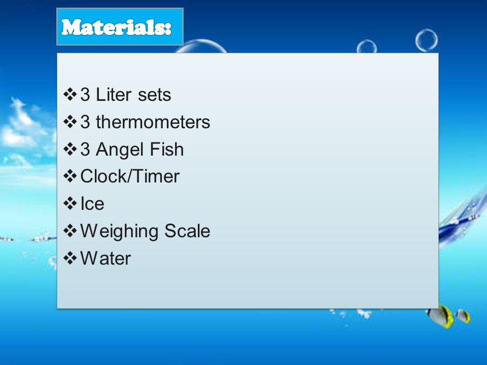  3 Liter sets  3 thermometers  3 Angel Fish  Clock/Timer  Ice  Weighing Scale  Water  3 Liter sets  3 thermometers  3 Angel Fish  Clock/Timer  Ice  Weighing Scale  Water
