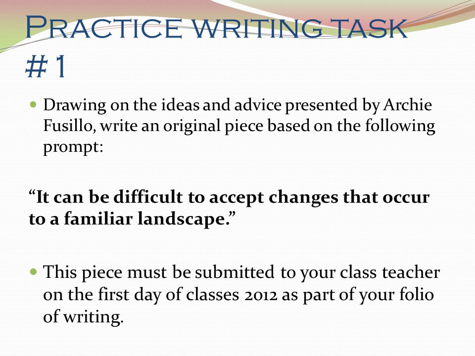 """Practice writing task #1 Drawing on the ideas and advice presented by Archie Fusillo, write an original piece based on the following prompt: """"It can b"""