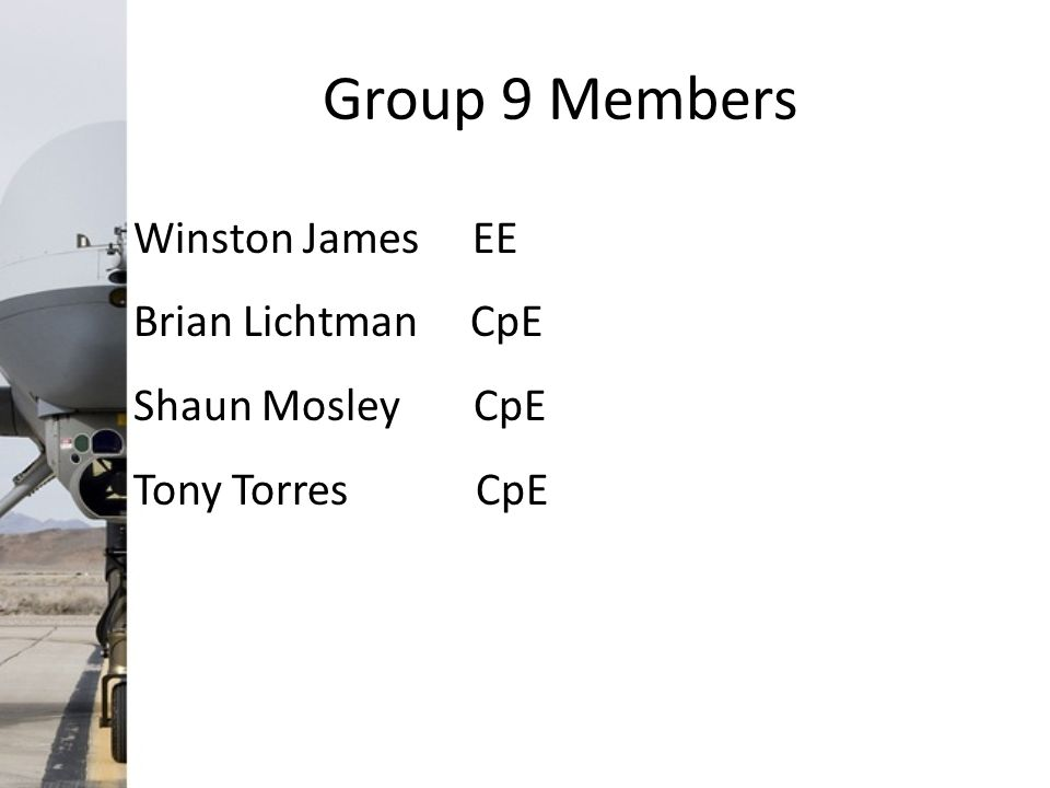 Group 9 Members Winston James EE Brian Lichtman CpE Shaun Mosley CpE Tony Torres CpE