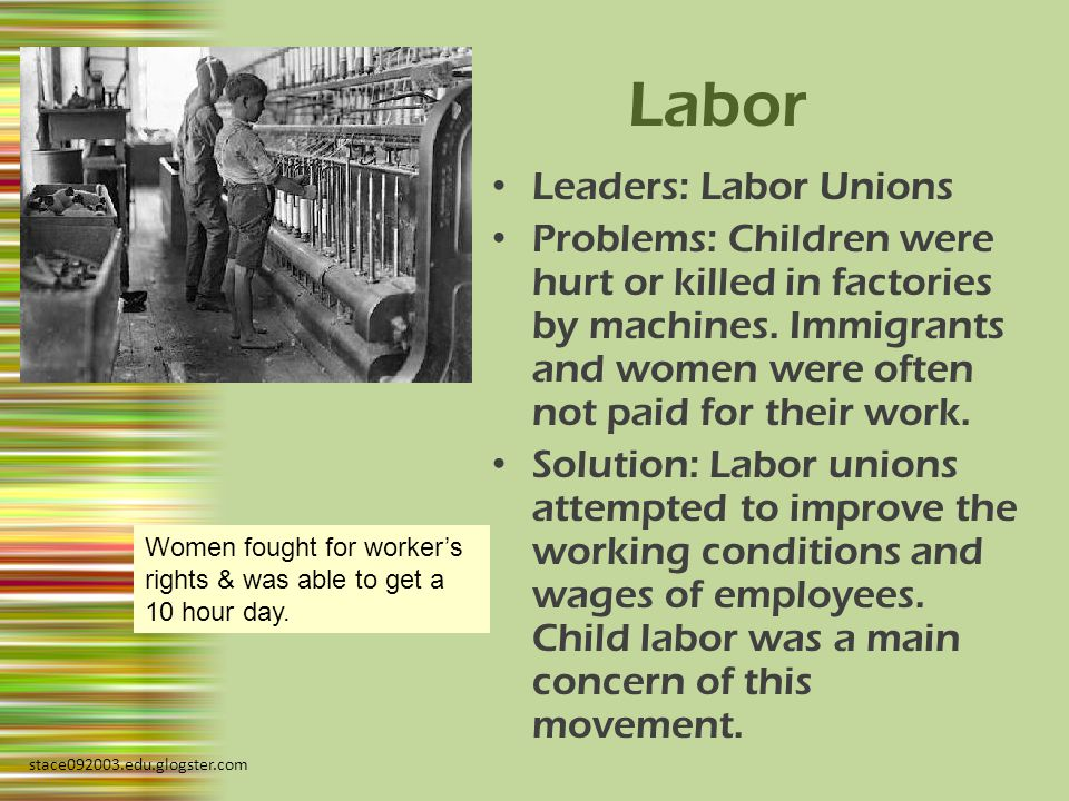 Labor Leaders: Labor Unions Problems: Children were hurt or killed in factories by machines.