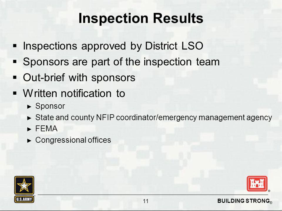 BUILDING STRONG ® Inspection Results  Inspections approved by District LSO  Sponsors are part of the inspection team  Out-brief with sponsors  Wri