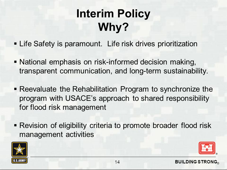 BUILDING STRONG ®  Life Safety is paramount. Life risk drives prioritization  National emphasis on risk-informed decision making, transparent commun