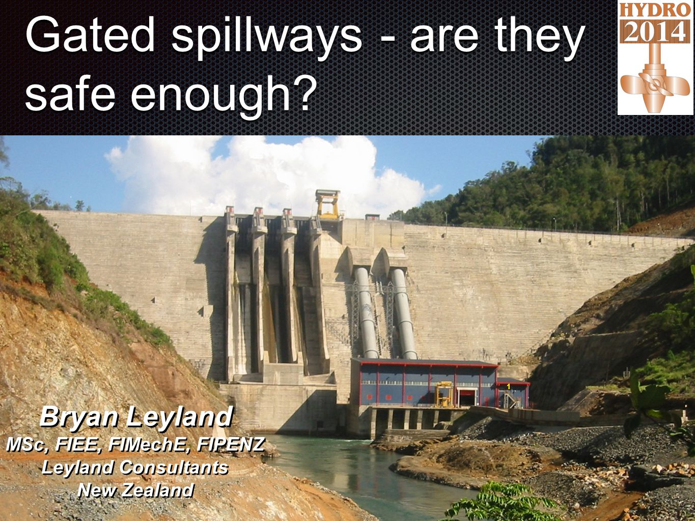 Gated spillways - are they safe enough?.,, 1 Bryan Leyland MSc, FIEE, FIMechE, FIPENZ Leyland Consultants New Zealand