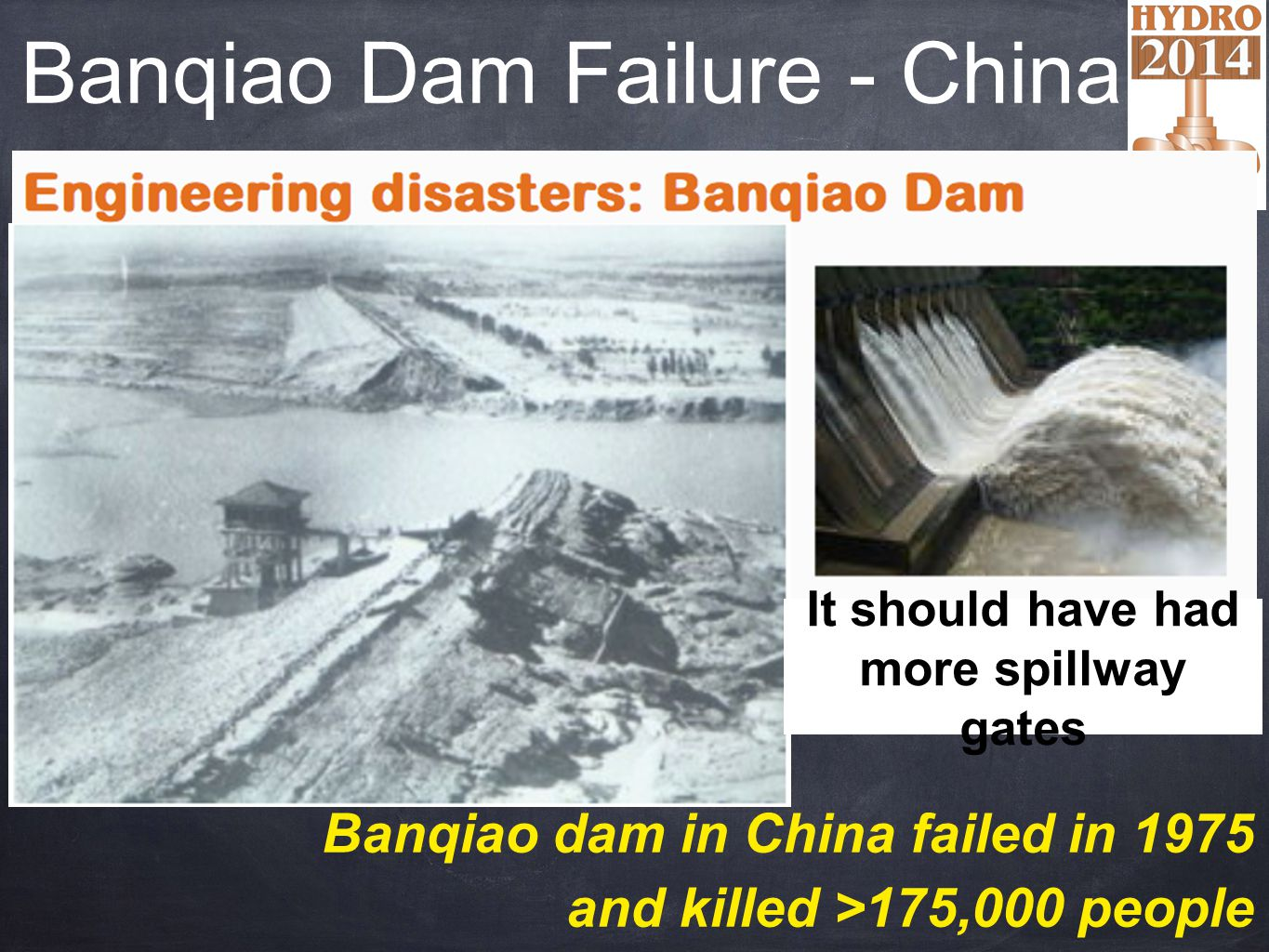 Banqiao Dam Failure - China It should have had more spillway gates Banqiao dam in China failed in 1975 and killed >175,000 people
