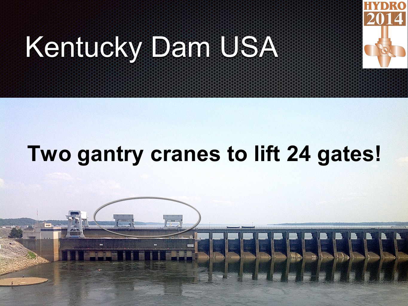 Kentucky Dam USA Two gantry cranes to lift 24 gates!