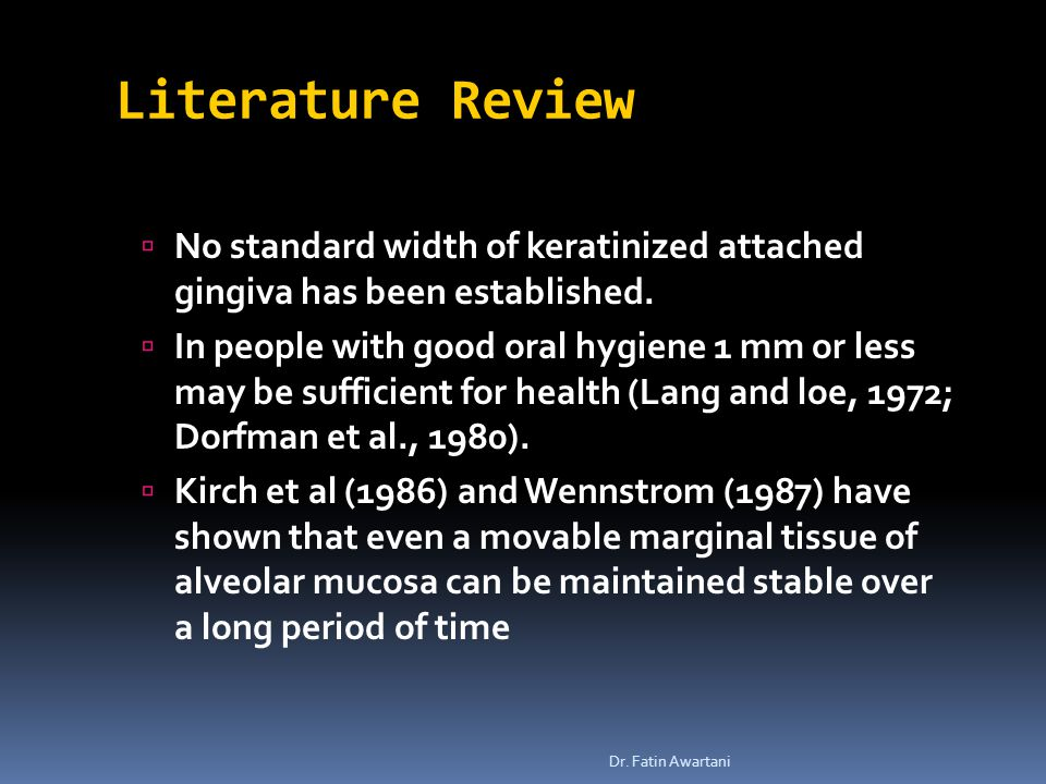Literature Review  No standard width of keratinized attached gingiva has been established.