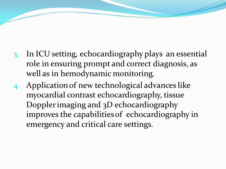 3. In ICU setting, echocardiography plays an essential role in ensuring prompt and correct diagnosis, as well as in hemodynamic monitoring. 4. Applica