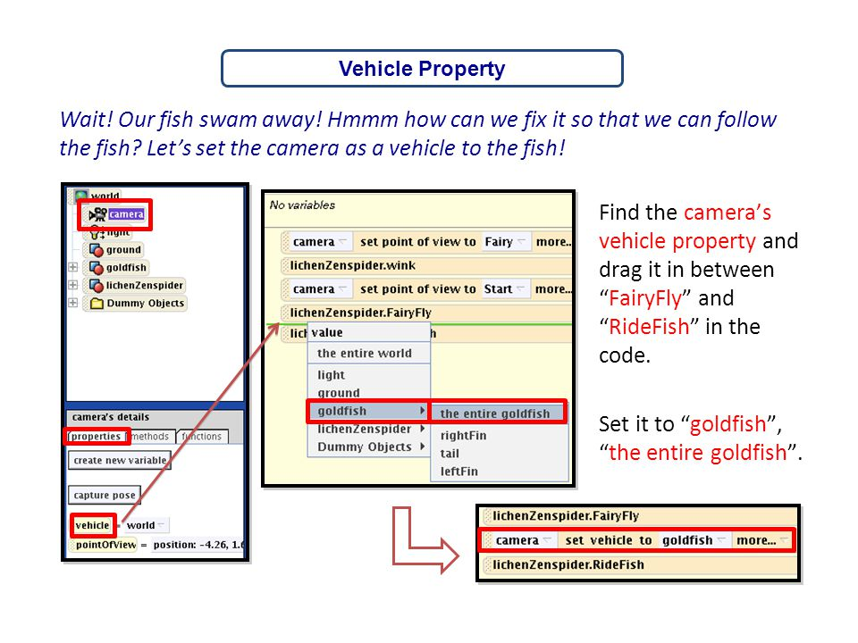 """Find the camera's vehicle property and drag it in between """"FairyFly"""" and """"RideFish"""" in the code. Set it to """"goldfish"""", """"the entire goldfish"""". Wait! Ou"""