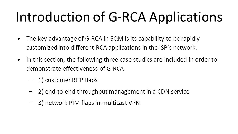 Introduction of G-RCA Applications The key advantage of G-RCA in SQM is its capability to be rapidly customized into different RCA applications in the ISP's network.