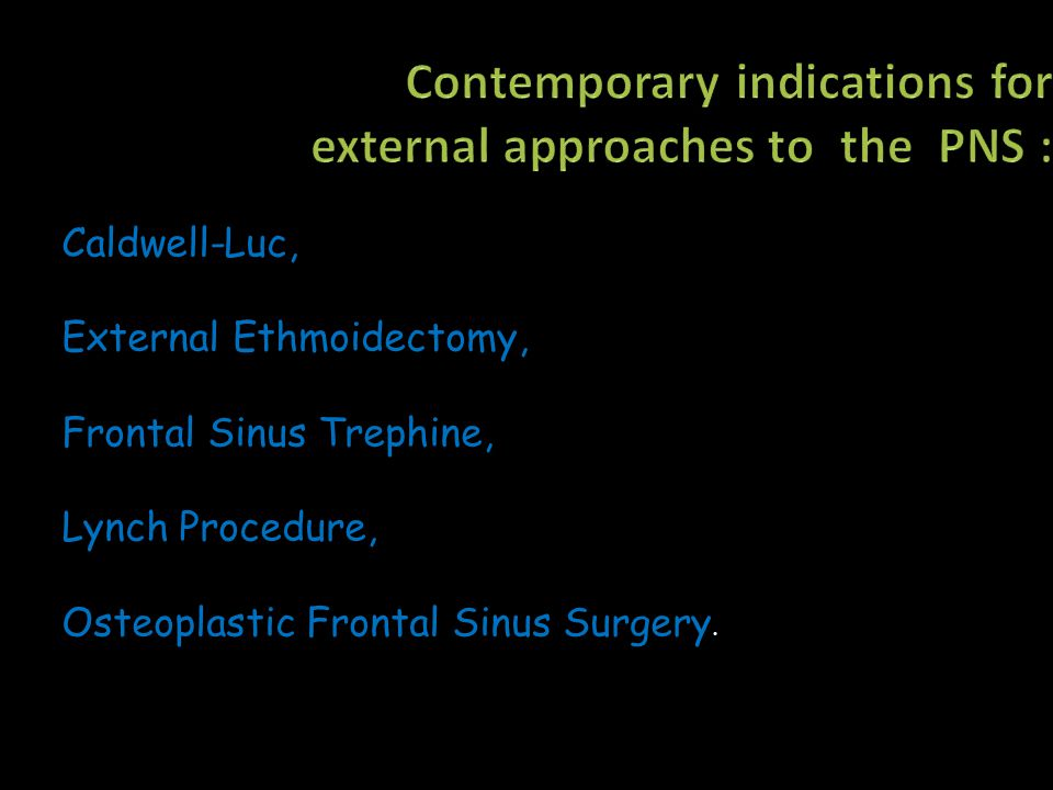 Caldwell-Luc, External Ethmoidectomy, Frontal Sinus Trephine, Lynch Procedure, Osteoplastic Frontal Sinus Surgery.