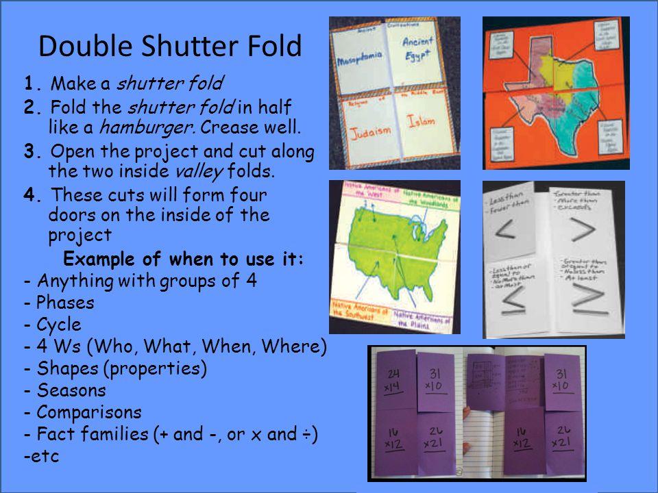 Double Shutter Fold 1. Make a shutter fold 2. Fold the shutter fold in half like a hamburger. Crease well. 3. Open the project and cut along the two i