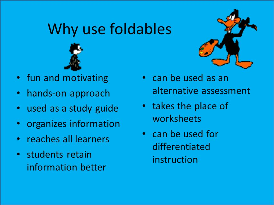 Why use foldables fun and motivating hands-on approach used as a study guide organizes information reaches all learners students retain information be