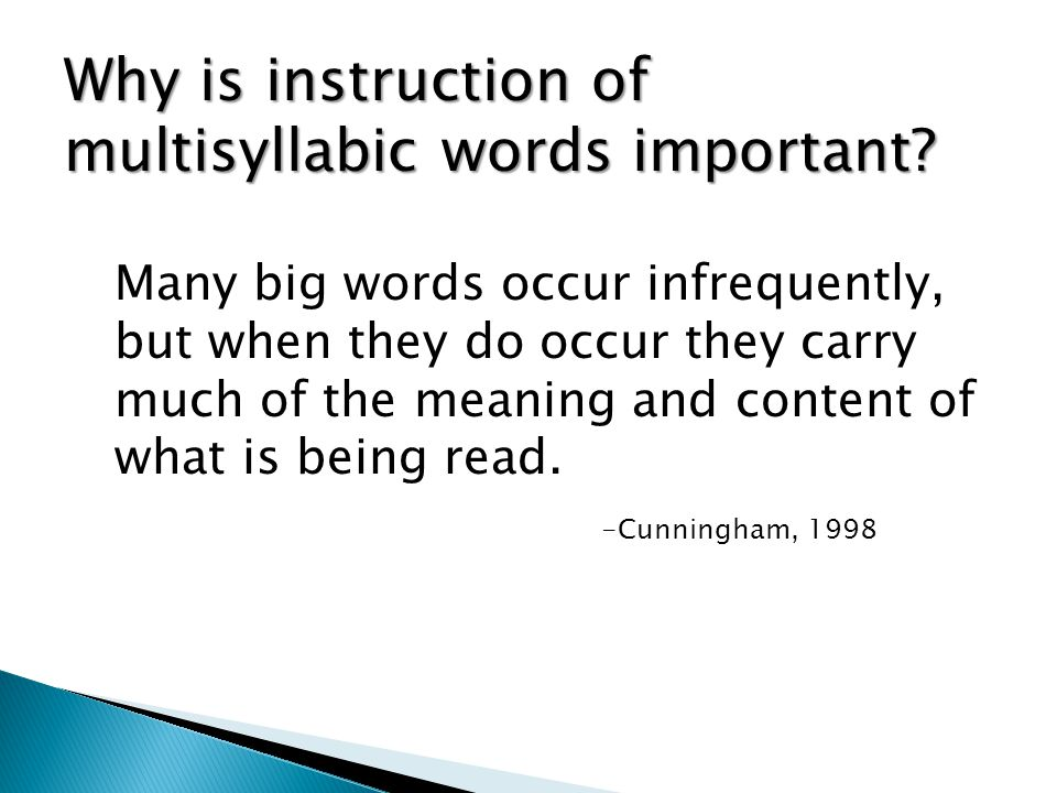 Many big words occur infrequently, but when they do occur they carry much of the meaning and content of what is being read. -Cunningham, 1998 Why is i