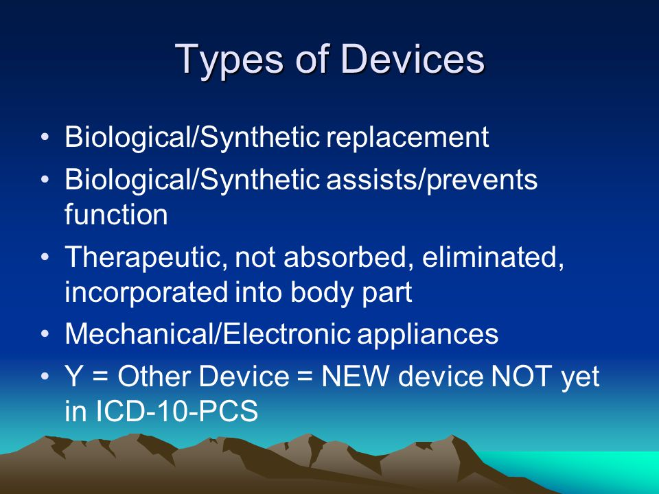Types of Devices Biological/Synthetic replacement Biological/Synthetic assists/prevents function Therapeutic, not absorbed, eliminated, incorporated i