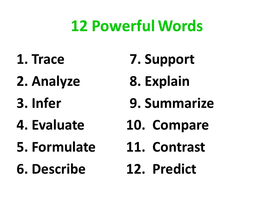 12 Powerful Words 1. Trace 7. Support 2. Analyze 8.