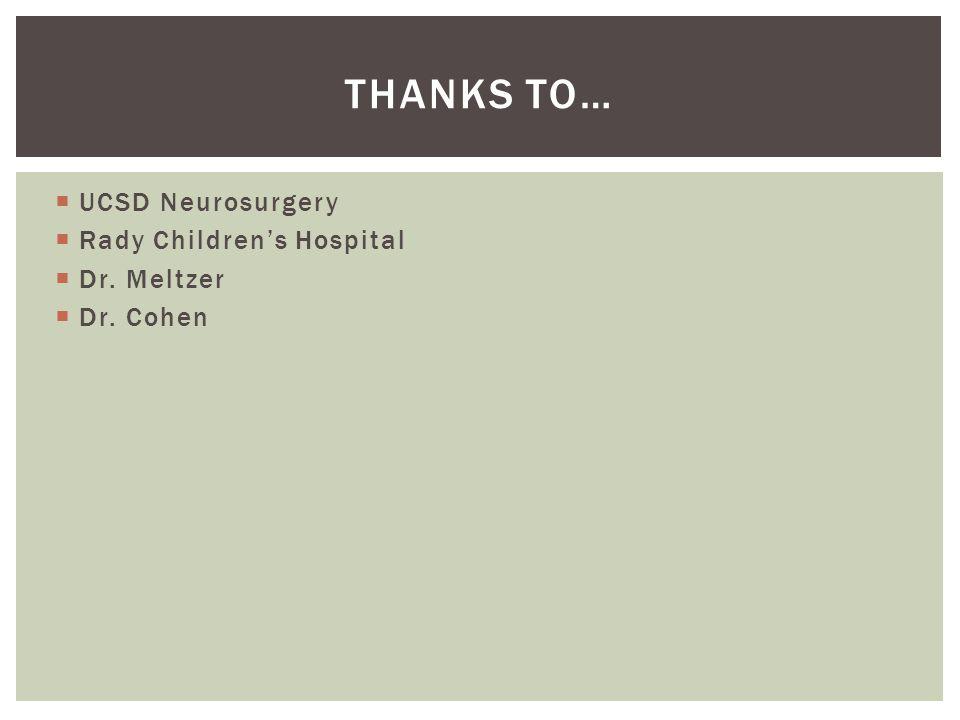  UCSD Neurosurgery  Rady Children's Hospital  Dr. Meltzer  Dr. Cohen THANKS TO…