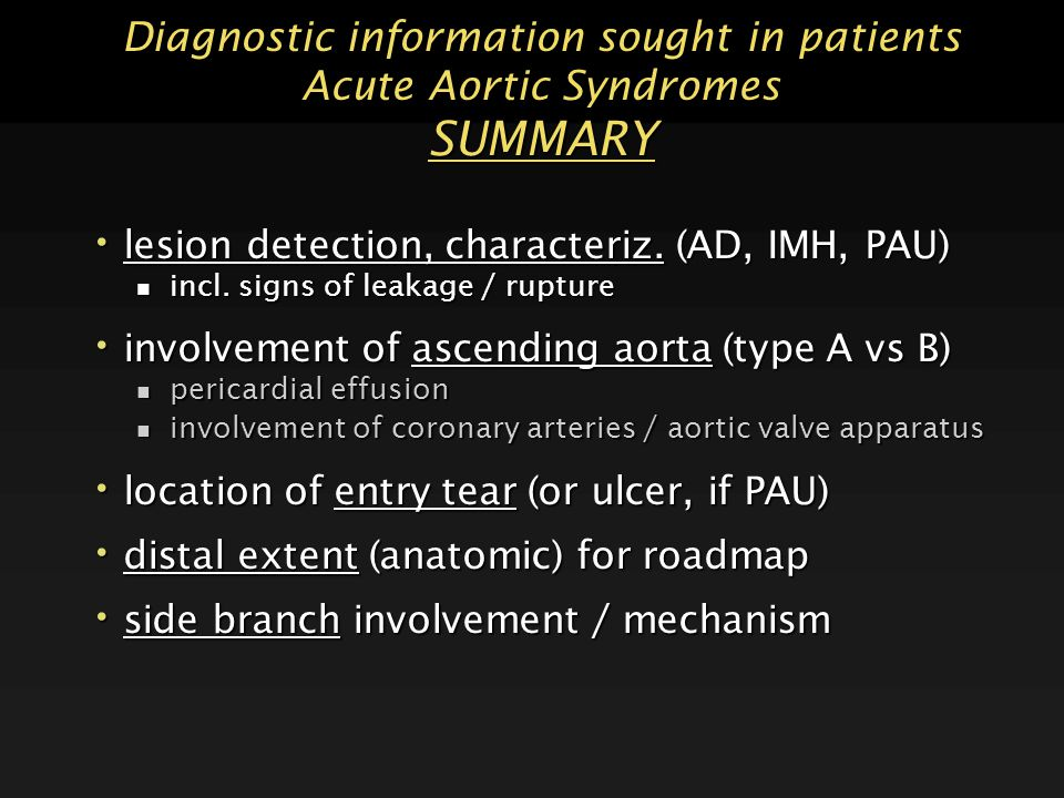 Diagnostic information sought in patients Acute Aortic Syndromes SUMMARY lesion detection, characteriz. (AD, IMH, PAU) lesion detection, characteriz.