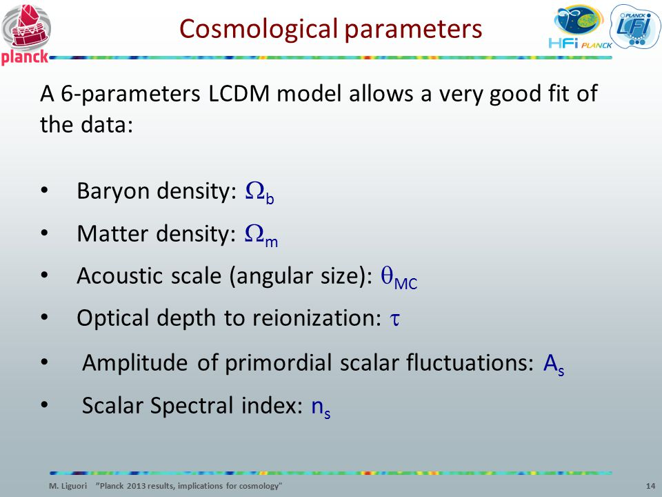 Cosmological parameters A 6-parameters LCDM model allows a very good fit of the data: Baryon density:  b Matter density:  m Acoustic scale (angular