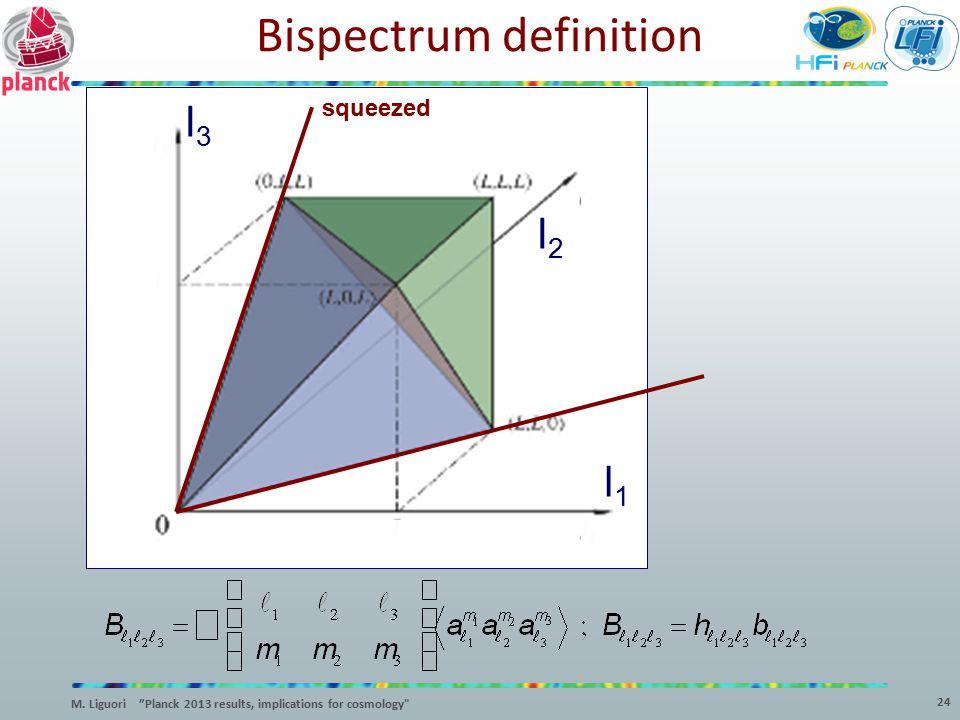 "l3l3 l2l2 l1l1 squeezed Bispectrum definition 24 M. Liguori ""Planck 2013 results, implications for cosmology"